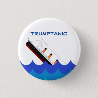 Abandon ship! The Trumptanic is going down Pinback Button