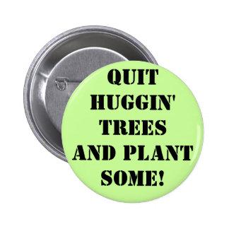 ¡abandone los árboles del hUGGIN y plante algo! Pin Redondo De 2 Pulgadas