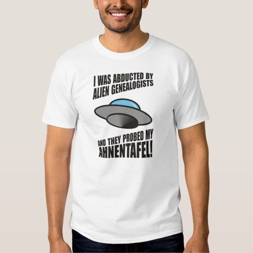 Abducted By Alien Genealogists T-shirts
