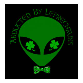 Abducted By Alien Leprechauns Poster