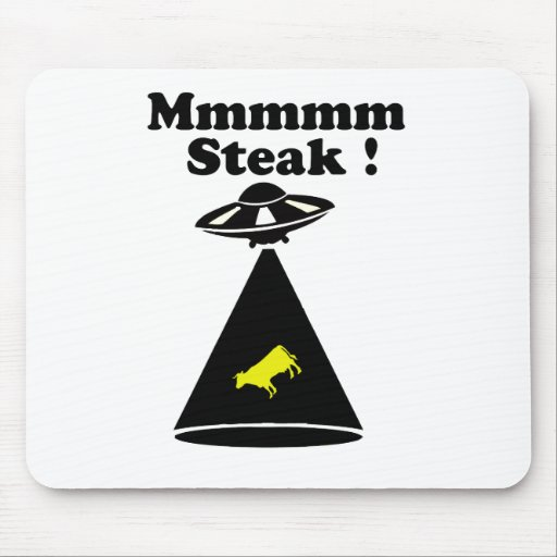 Abducted cow - Mmmm steak Mouse Pad