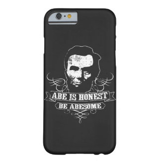 Abe Is Honest Be Abesome Barely There iPhone 6 Case