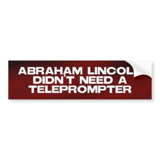 Abe Lincoln Didn't Need a Prompter Bumper Sticker bumpersticker