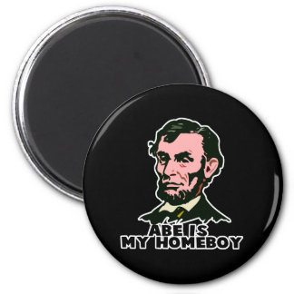 abe lincoln is my homeboy 2 inch round magnet