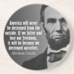 """Abe Lincoln Quotation on Freedom Drink Coaster<br><div class=""""desc"""">America will never be destroyed from the outside. If we falter and lose our freedoms,  it will be because we destroyed ourselves.  Are you wanting to make a set of coasters with different designs?</div>"""