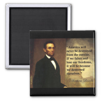 """Abe Lincoln Quote """"America will never be..."""" 2 Inch Square Magnet"""