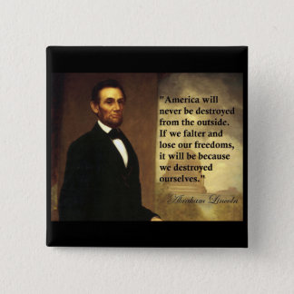 """Abe Lincoln Quote """"America will never be..."""" Button"""