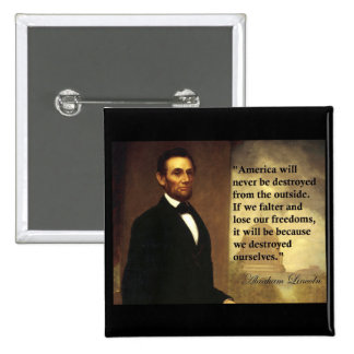 "Abe Lincoln Quote ""America will never be..."" Pin"