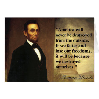 """Abe Lincoln Quote """"America will never be..."""" Card"""