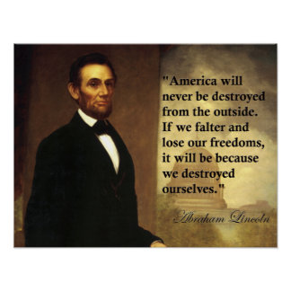 Abe Lincoln Quote America will never be destroyed Poster