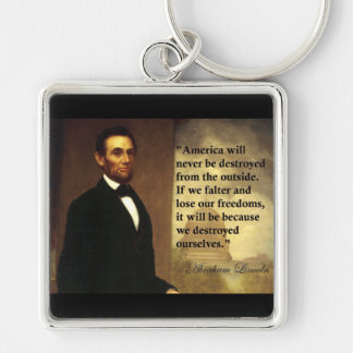 "Abe Lincoln Quote ""America will never be..."" Keychain"