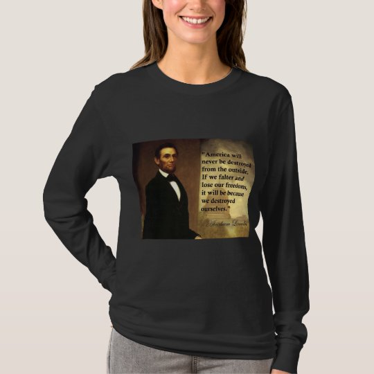 "Abe Lincoln Quote ""America will never be..."" T-Shirt"