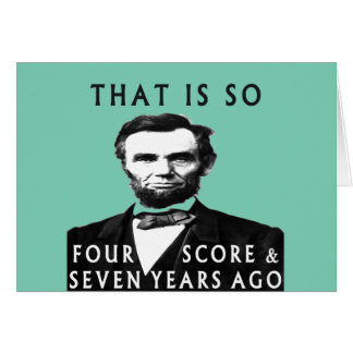 Abe Lincoln That Is So Four Score & Seven Years Ag Greeting Card