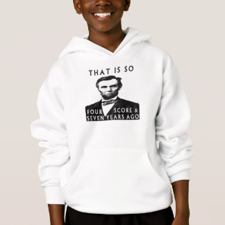Abe Lincoln That Is So Four Score & Seven Years Ag Hoodie