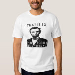 Abe Lincoln That Is So Four Score & Seven Years Ag T Shirt