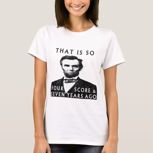Abe lincoln that is so four score seven years ag t shirt for T shirt printing lincoln