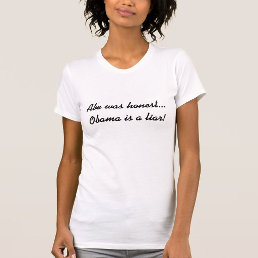 Abe was honest...Obama is a liar! T Shirt