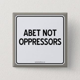 ABET NOT OPPRESSORS BUTTON