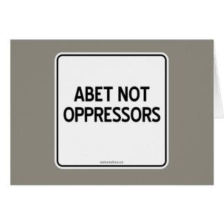 ABET NOT OPPRESSORS CARD
