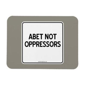 ABET NOT OPPRESSORS MAGNET
