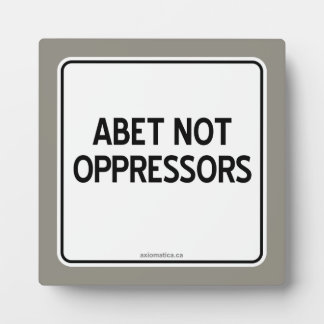 ABET NOT OPPRESSORS PLAQUE