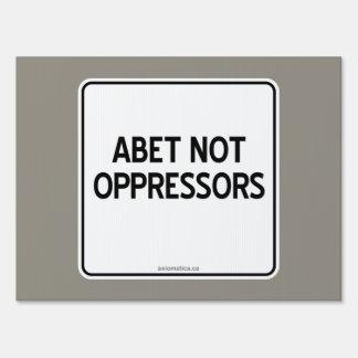 ABET NOT OPPRESSORS SIGN
