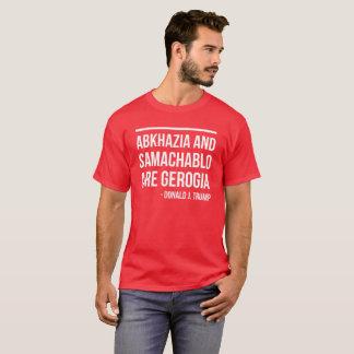 ABKHAZIA AND SAMACHABLO ARE GEORGIA - D. J. TRUMP T-Shirt