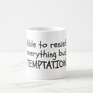 Able to Resist everything, but Temptation Coffee Mug