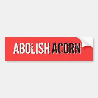 ABOLISH, ABOLISH, ACORN, ACORN BUMPER STICKER