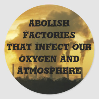 Abolish Factories That Infect Our Oxygen And Atmos Classic Round Sticker