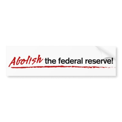 http://rlv.zcache.com/abolish_the_federal_reserve_bumper_sticker-p128649562901826893trl0_400.jpg