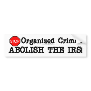 Abolish the IRS! Bumper Sticker