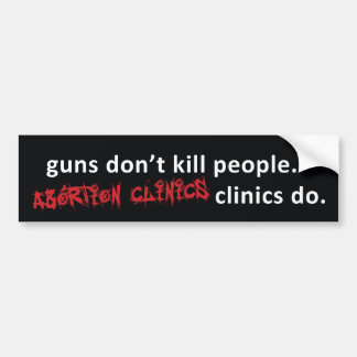 abortion clinics bumper sticker