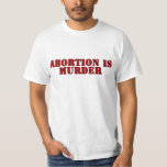 Abortion is Murder, Pro-Life T Shirt