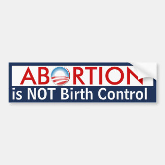 Abortion is Not Birth Control Bumper Sticker