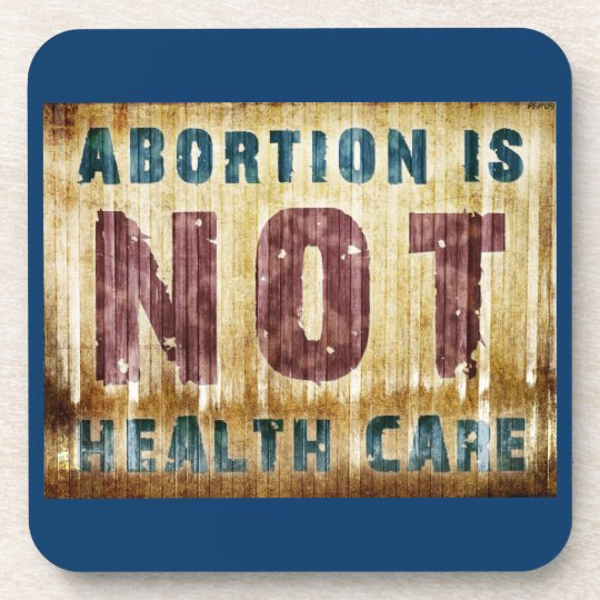 Abortion Is NOT Health Care Beverage Coaster