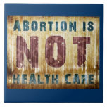 Abortion Is NOT Health Care Ceramic Tiles