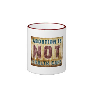 Abortion Is NOT Health Care Ringer Coffee Mug