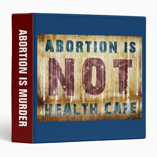 Abortion Is NOT Health Care Vinyl Binders