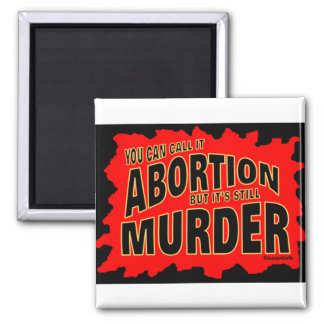 Abortion is still murder Christian gift 2 Inch Square Magnet