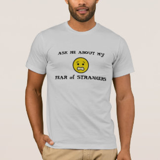About my Fear of Strangers T-Shirt