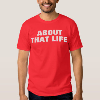 About That Life T Shirt