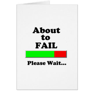 About to Fail Please Wait Card