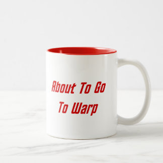 About To Go To Warp (red text) Two-Tone Coffee Mug