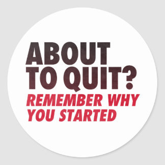 About to Quit? Remember Why You Started Motivation Classic Round Sticker