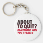 About to Quit? Remember Why You Started Motivation Basic Round Button Keychain