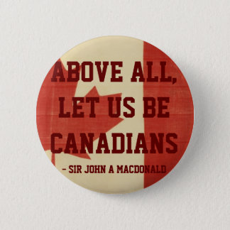 Above All, Let Us Be Canadians Button