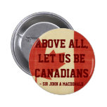 Above All, Let Us Be Canadians Pinback Button