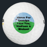 "Above Par Personalized Custom Golf Balls<br><div class=""desc"">Whether on the course or at home, let him know he is above par. Personalize these golf balls to create a unique gift for a birthday or father's day. The background is a colorful scene of a blue sky and green grass golf course, a small hole with red flag to...</div>"