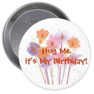 ¡Abráceme que es mi cumpleaños! Pin Redondo De 4 Pulgadas